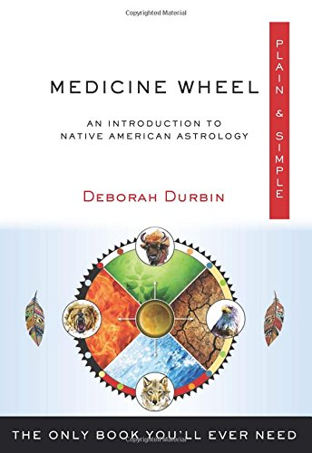 (Medicine Wheel Plain & Simple: The Only Book You'll Ever Need)