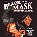 Black Mask Audio Magazine, Volume 1: Classic Hard-Boiled Tales from the Original Black Mask Audiobook by Hugh B. Cave, Paul Cain, Frederick Nebel, Reuben J. Shay, Dashiell Hammett, William Cole Narrated by  Hollywood Theater of the Ear