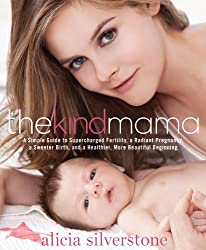 The Kind Mama: A Simple Guide to Supercharged Fertility, a Radiant Pregnancy, a Sweeter Birth, and a Healthier, More Beautiful Beginn