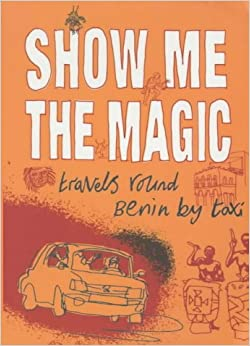 Show Me The Magic (tpb): Travels Around Benin By Taxi Downloads Torrent