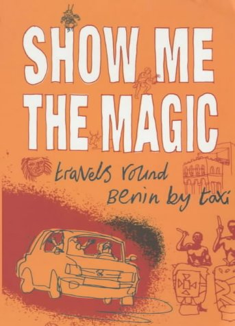 Show Me The Magic (tpb): Travels Around Benin By Taxi PDF
