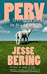 Perv: The Sexual Deviant in All of Us by Jesse Bering (2013-10-08)