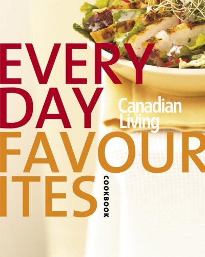 Canadian Living Everyday Favourites: Canadian Living's 30th Anniversary Cookbook 2005 by Canadian Living