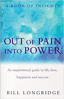 Out of Pain into Power: Inspirational Guide to Life, Love, Happiness and Success