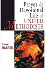 Prayer and Devotional Life of United Methodists (United Methodist Studies) Paperback