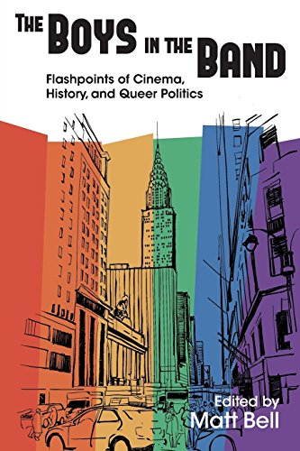 The Boys in the Band: Flashpoints of Cinema, History, and Queer Politics (Contemporary Approaches to Film and Media Seri