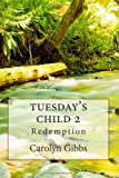 Tuesday's Child 2: Redemption, Carolyn Gibbs, 1466421215