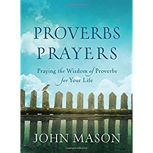 Proverbs Prayers: Praying the Wisdom of Proverbs for Your Life