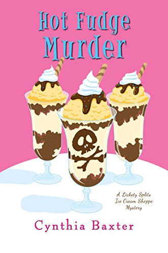 Hot Fudge Murder (A Lickety Splits Mystery Book 2) by [Baxter, Cynthia]