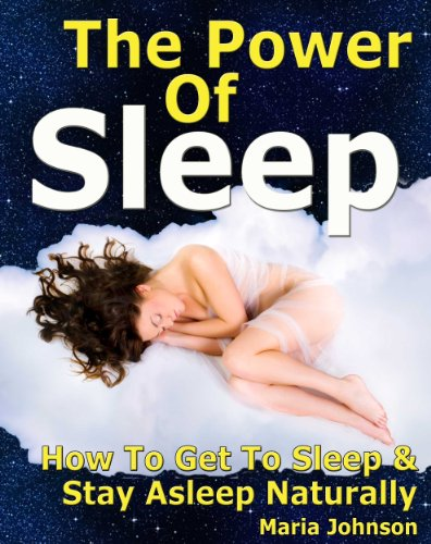The Power of Sleep: How to Get to Sleep and Stay Asleep Naturally by [Johnson, Maria]