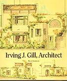 Irving J. Gill, Architect