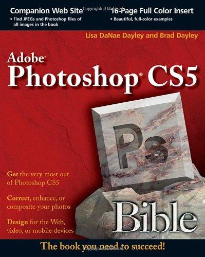 Photoshop CS5 Bible by Brad Dayley , Lisa DaNae Dayley, Publisher : Wiley