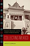 Collecting Mexico, Shelley E. Garrigan, 0816670927