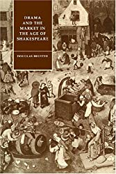 Drama and the Market in the Age of Shakespeare (Cambridge Studies in Renaissance Literature and Culture)
