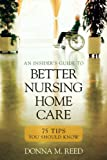 Insider's Guide to Better Nursing Home Care, Donna M. Reed, 1591026717