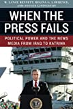 When the Press Fails: Political Power And The News Media From Iraq To Katrina (Studies in Communication, Media & Public Opinion)