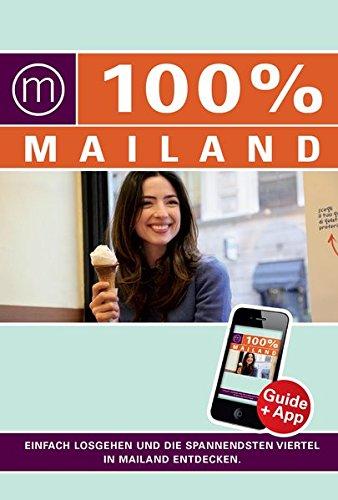 100% Cityguide Mailand: Reiseführer inkl. kostenloser App + Extra Stadtplan