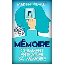 Mémoire: Comment Entraîner Sa Mémoire (Mémoire, Cerveau, Augmenter Sa Mémoire, Memorisation) (French Edition)