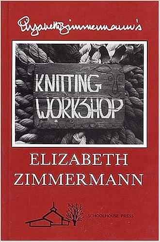 Elizabeth Zimmermanns Knitting Workshop Elizabeth Zimmermann