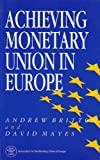 Achieving Monetary Union in Europe, Britton, Andrew J. and Mayes, David, 0803987196