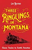 Search : Three Ringlings in Montana: Circus Trains to Cattle Ranches