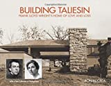 Building Taliesin: Frank Lloyd Wright's Home of Love and Loss by Ron McCrea (2012-06-12)