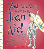 You Wouldn't Want to Be Joan of Arc!, Fiona Macdonald, 0531228282