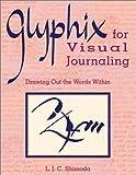 Glyphix for Visual Journaling, L. J. C. Shimoda, 1880656671