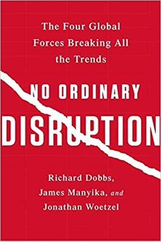 Book No Ordinary Disruption: The Four Global Forces Breaking All the Trends