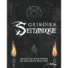 Grimoire seitanique: 120 recettes apocalyptiques du Vegan Black Metal Chef