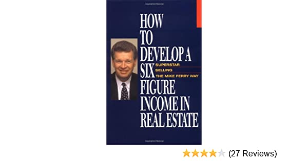 How to Develop a Six-Figure Income in Real Estate: Mike Ferry
