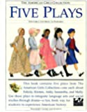 Five Plays: For Girls and Boys to Perform : Tea for Felicity, Home Is Where the Heart Is, Friendship and Freedom, Actions Speak Louder That Words, War ... Collection/Teacher's Guides and Scripts)