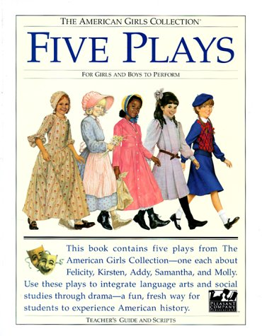 Five Plays: For Girls and Boys to Perform : Tea for Felicity, Home Is Where the Heart Is, Friendship and Freedom, Actions Speak Louder That Words, War ... Collection/Teacher's Guides and Scripts ()