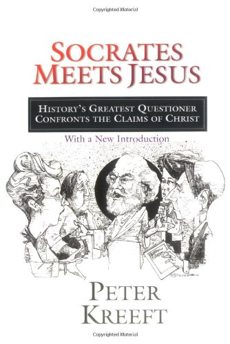 (Socrates Meets Jesus: History's Greatest Questioner Confronts the Claims of)
