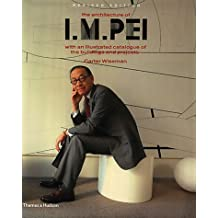 The Architecture of I.M. Pei: With an Illustrated Catalogue of the Buildings and Projects