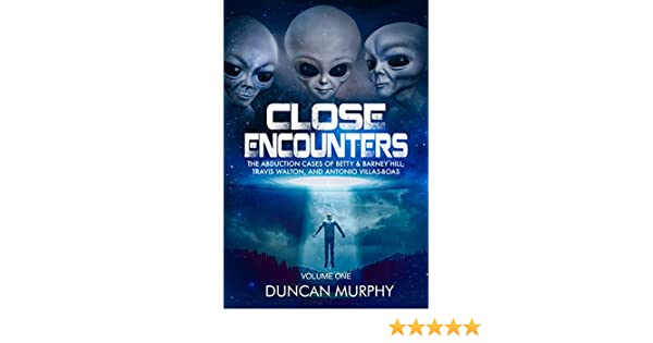 Close encounters volume one the abduction cases of betty barney close encounters volume one the abduction cases of betty barney hill travis walton and antonio villas boas kindle edition by duncan murphy fandeluxe Image collections