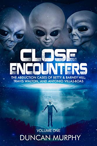 Close Encounters: Volume One: The Abduction cases of Betty & Barney Hill, Travis Walton, and Antonio Villas-Boas ()
