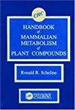 Handbook of Mammalian Metabolism of Plant Compounds, Ronald R. Scheline, 0849332443