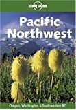 Pacific Northwest, Oregon and Washington (LONELY PLANET PACIFIC NORTHWEST)