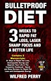 Bulletproof Diet: 3 Weeks to Rapid Fat Loss, Laser Sharp Focus and a Better Life (Contains 2 Texts: The Bulletproof Diet & The Bulletproof Cookbook - ... Weight Loss Plan to lose up to a pound a day)