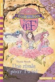 L'école des Fées, Tome 7 : Une rivale pour Twini par Titania Woods