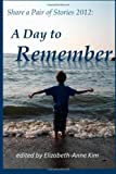 Share a Pair of Stories 2012: a Day to Remember, Elizabeth-Anne Kim, 1482378361