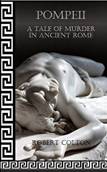 Pompeii: A Tale of Murder in Ancient Rome by [Colton, Robert]