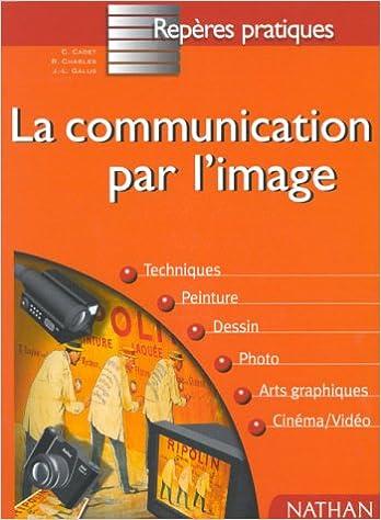 La Communication Par L Image Reperes Pratiques French Edition Cadet C Charles R Rene Galus J L 9782091824451 Amazon Com Books