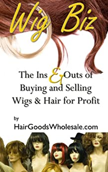 The Wig Biz -Buying and Selling Wigs and Hair for Profit by [HairGoodsWholesale.com]