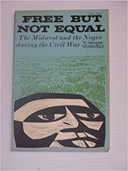 Free But Not Equal: Midwest and the Negro During the Civil War by V.Jacque Voegeli (1970-04-20)