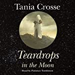 Teardrops in the Moon | Tania Crosse