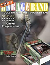 Garage Band Theory – GBTool 08 Chord Progressions: Music theory for non music majors, living room pickers and working musicians who want to think & speak ... Tools the Pro's Use to Play by Ear Book 9