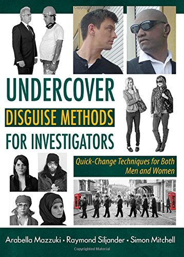 Undercover Disguise Methods for Investigators: Quick-Change Techniques for Both Men and Women -