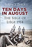 Ten Days in August: The Siege of Liège 1914